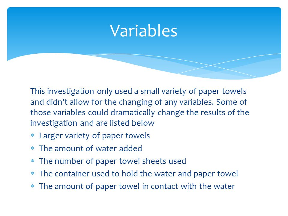 This investigation only used a small variety of paper towels and didn't allow for the changing of any variables.