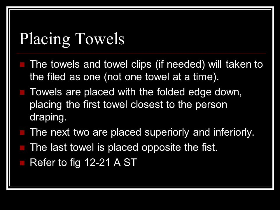 Placing Towels The towels and towel clips (if needed) will taken to the filed as one (not one towel at a time).