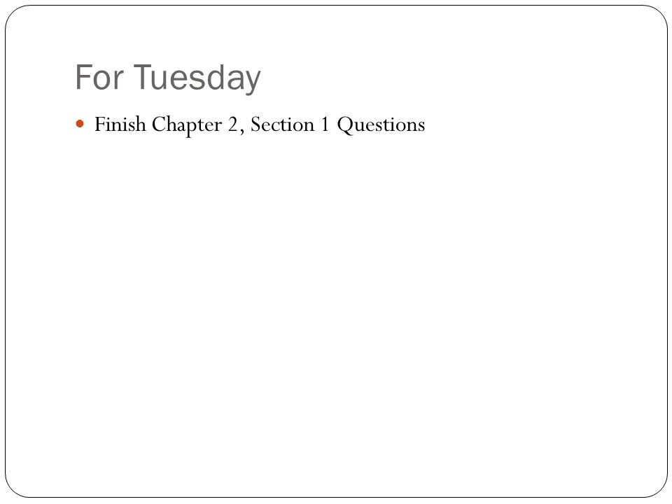For Tuesday Finish Chapter 2, Section 1 Questions