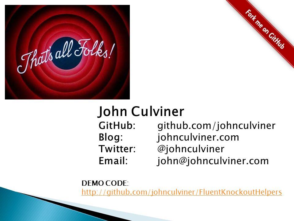 John Culviner GitHub: github.com/johnculviner Blog:johnculviner.com Twitter:@johnculviner Email: john@johnculviner.com DEMO CODE: http://github.com/johnculviner/FluentKnockoutHelpers http://github.com/johnculviner/FluentKnockoutHelpers