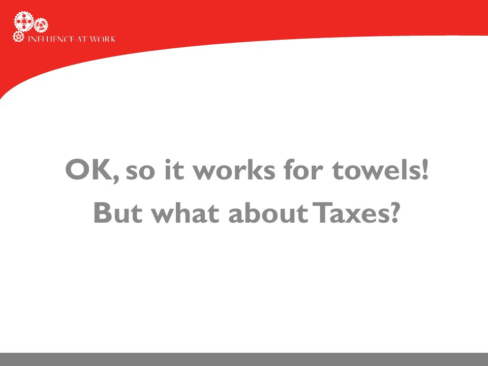 OK, so it works for towels! But what about Taxes