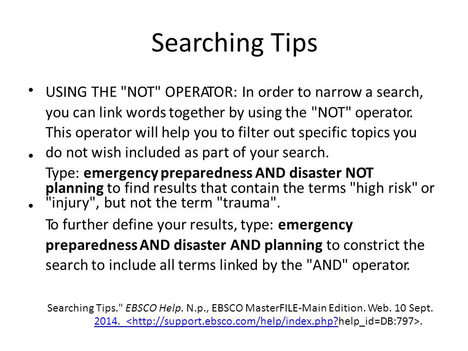 Searching Tips USING THE NOT OPERATOR: In order to narrow a search, you can link words together by using the NOT operator.