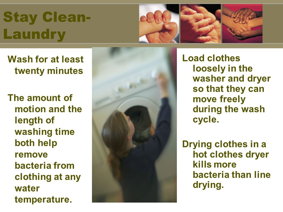 Wash for at least twenty minutes The amount of motion and the length of washing time both help remove bacteria from clothing at any water temperature.