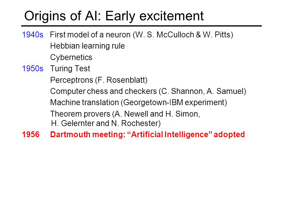 Origins of AI: Early excitement 1940s First model of a neuron (W.