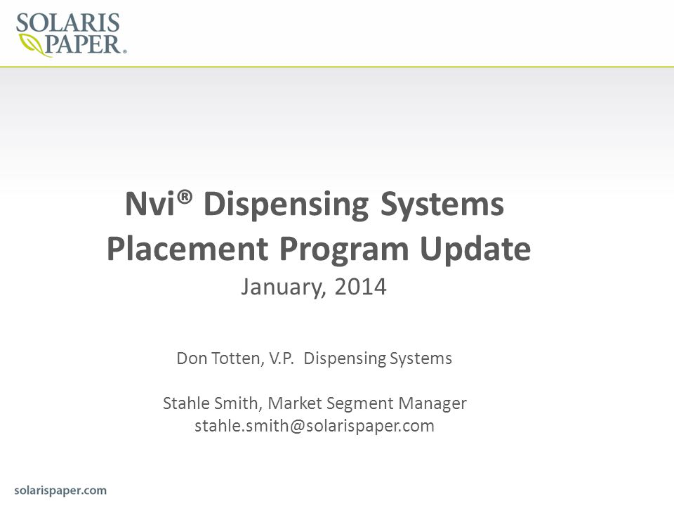 Nvi® Dispensing Systems Placement Program Update January, 2014 Don Totten, V.P. Dispensing Systems Stahle Smith, Market Segment Manager stahle.smith@s