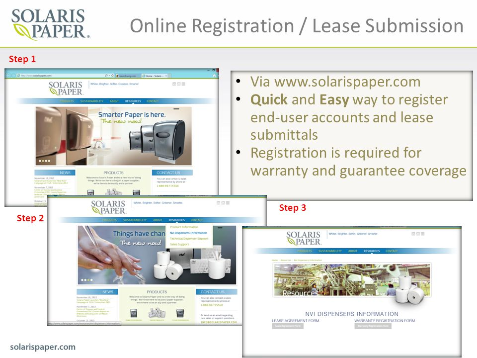 Online Registration / Lease Submission Via www.solarispaper.com Quick and Easy way to register end-user accounts and lease submittals Registration is required for warranty and guarantee coverage Step 1 Step 2 Step 3