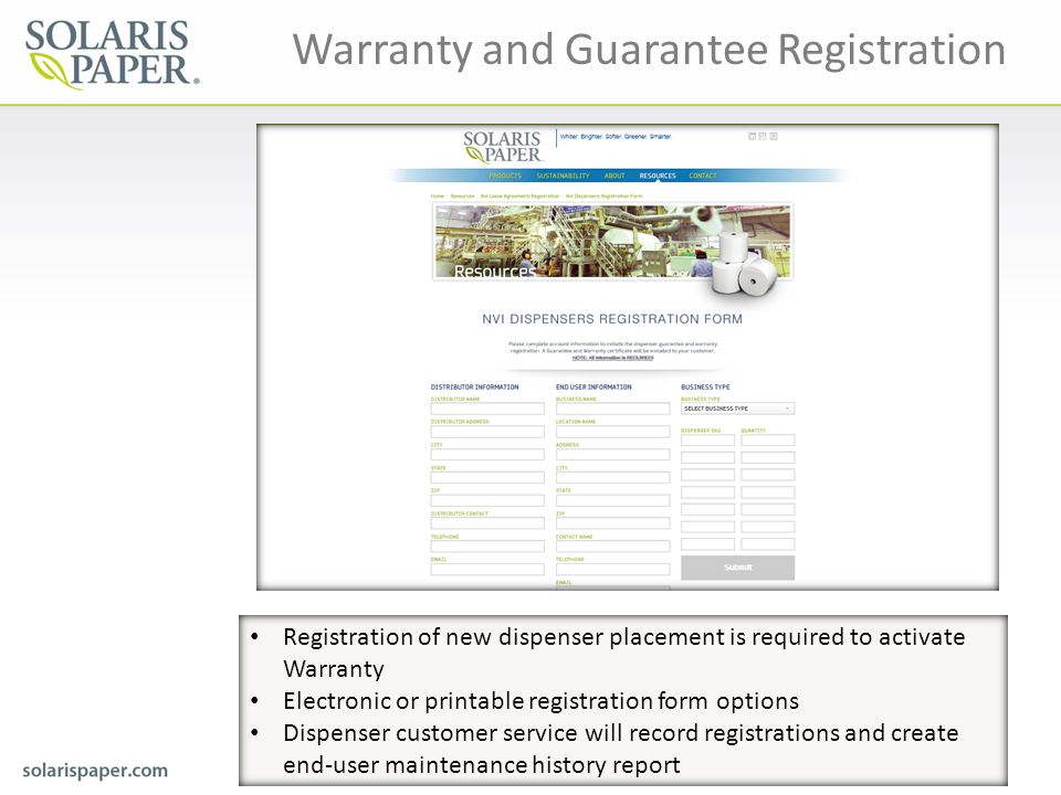 Warranty and Guarantee Registration Registration of new dispenser placement is required to activate Warranty Electronic or printable registration form options Dispenser customer service will record registrations and create end-user maintenance history report