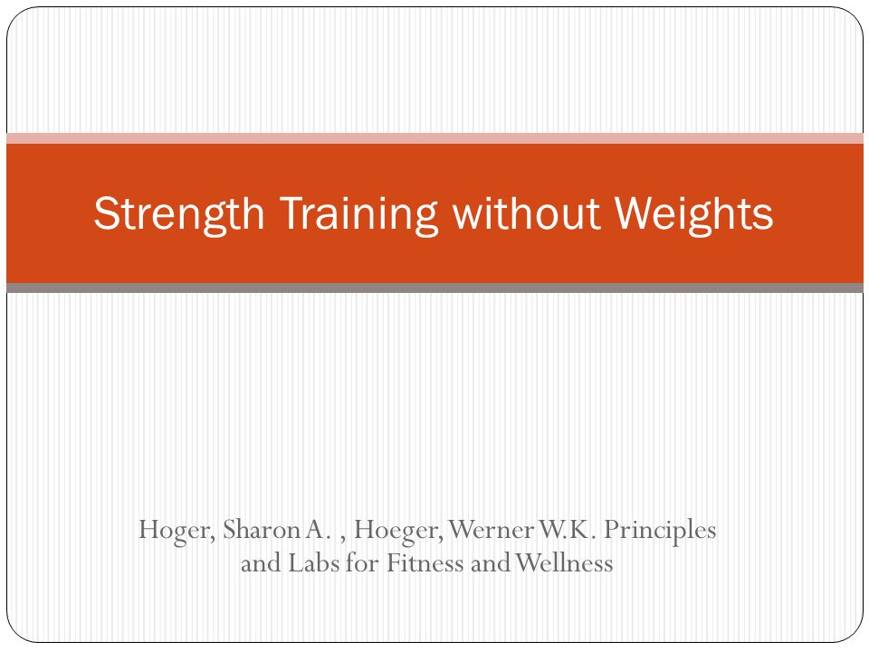 Hoger, Sharon A., Hoeger, Werner W.K. Principles and Labs for Fitness and Wellness Strength Training without Weights