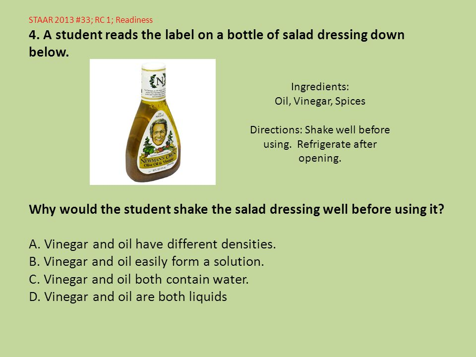 STAAR 2013 #33; RC 1; Readiness 4. A student reads the label on a bottle of salad dressing down below. Why would the student shake the salad dressing