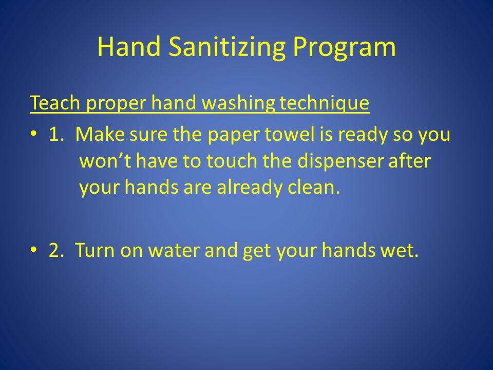 Hand Sanitizing Program Teach proper hand washing technique 1.