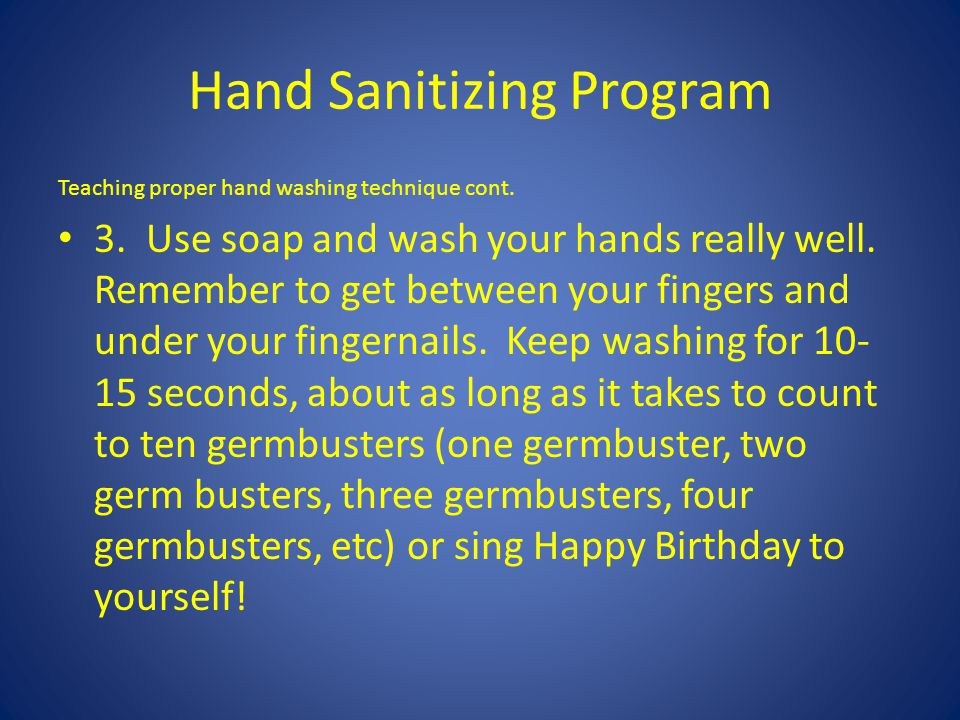 Hand Sanitizing Program Teaching proper hand washing technique cont.