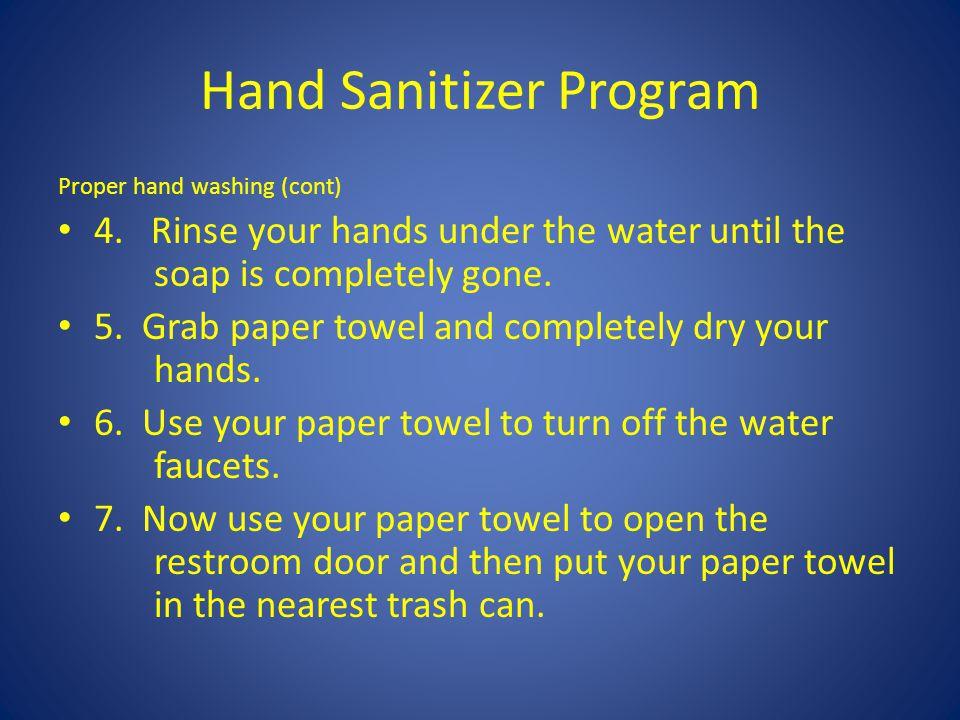 Hand Sanitizer Program Proper hand washing (cont) 4.
