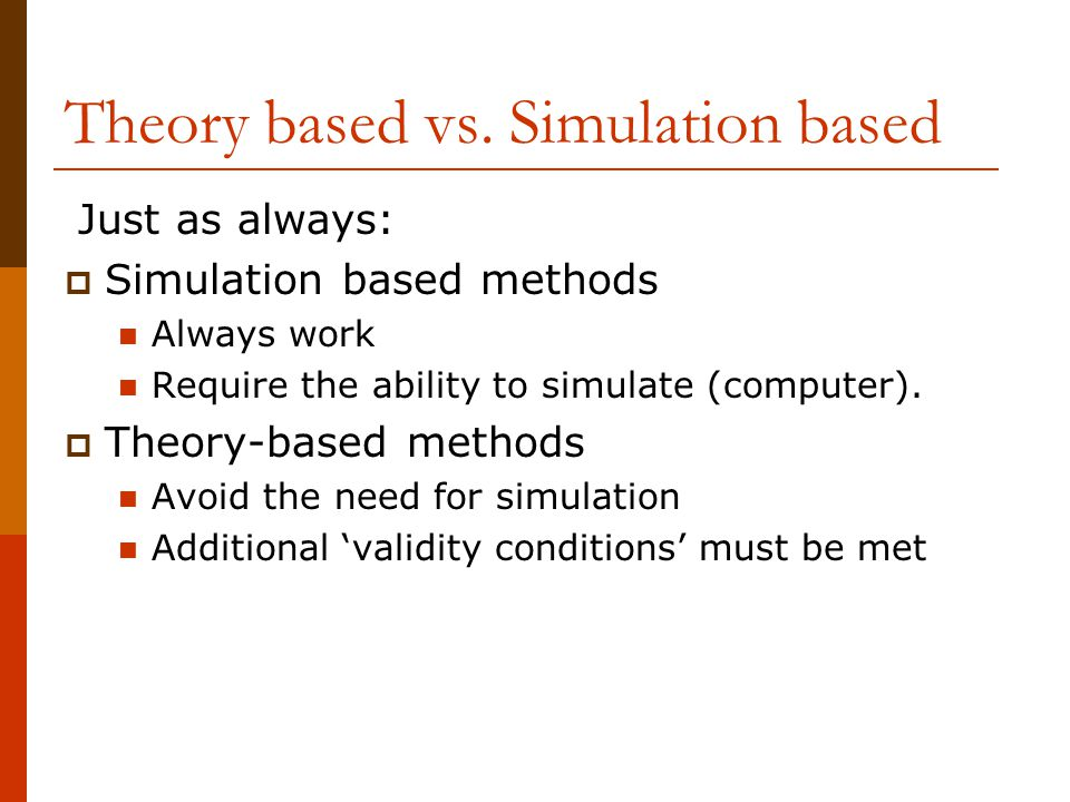 Theory based vs. Simulation based Just as always:  Simulation based methods Always work Require the ability to simulate (computer).  Theory-based me