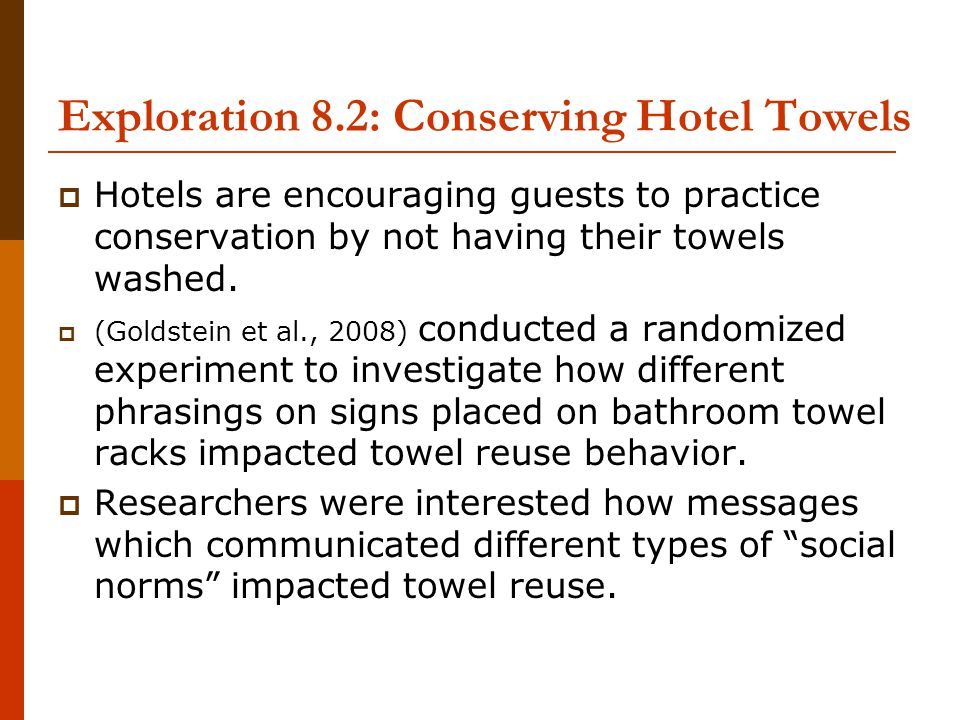 Exploration 8.2: Conserving Hotel Towels  Hotels are encouraging guests to practice conservation by not having their towels washed.  (Goldstein et a