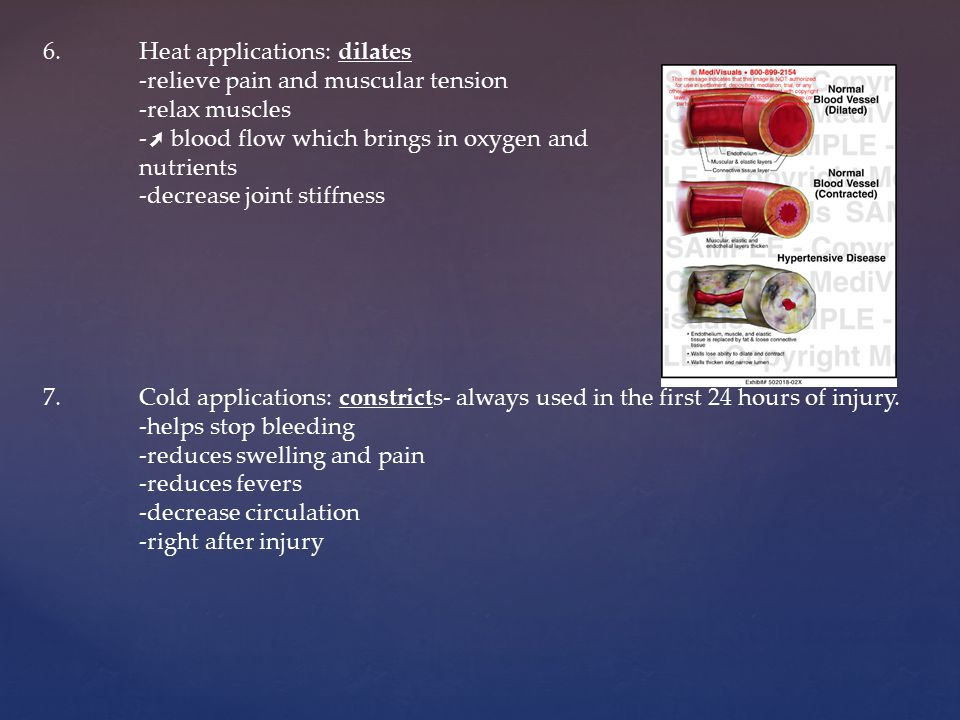 6.Heat applications: dilates -relieve pain and muscular tension -relax muscles - ➚ blood flow which brings in oxygen and nutrients -decrease joint sti