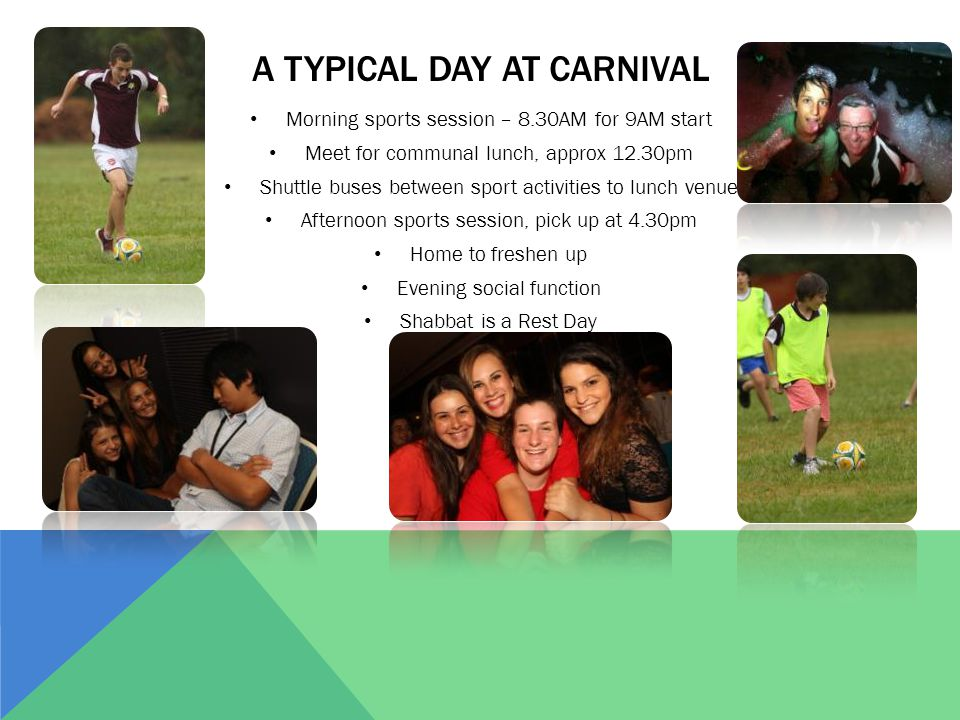 A TYPICAL DAY AT CARNIVAL Morning sports session – 8.30AM for 9AM start Meet for communal lunch, approx 12.30pm Shuttle buses between sport activities