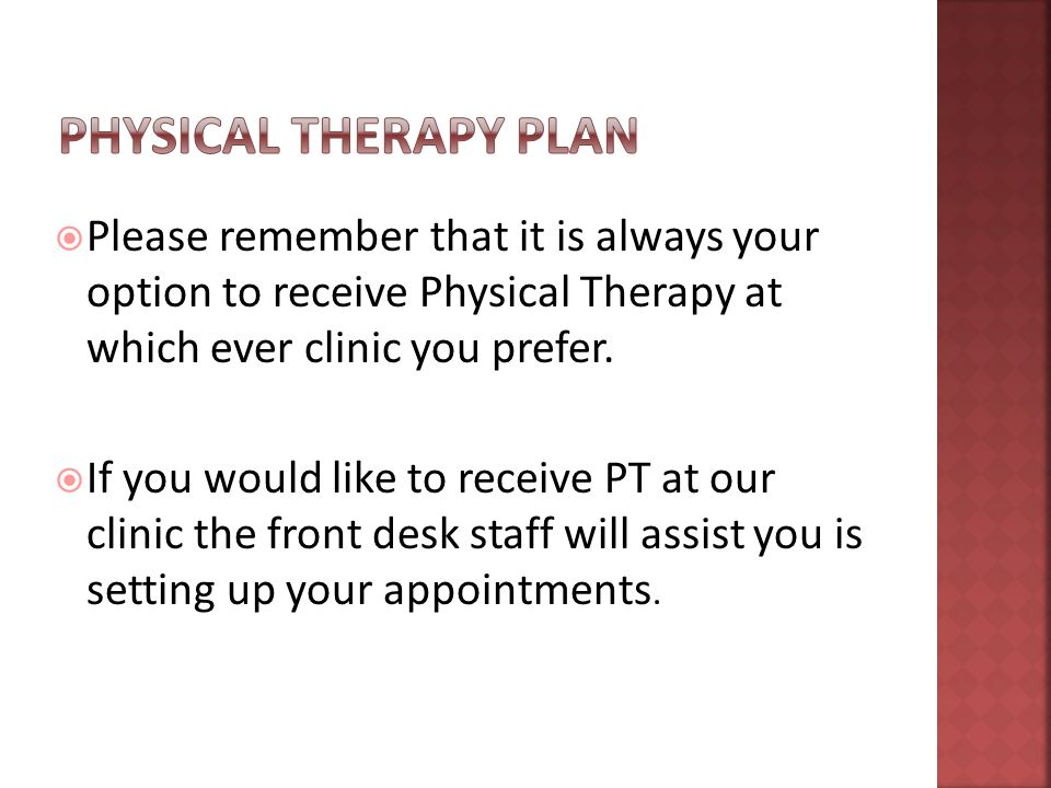  Please remember that it is always your option to receive Physical Therapy at which ever clinic you prefer.