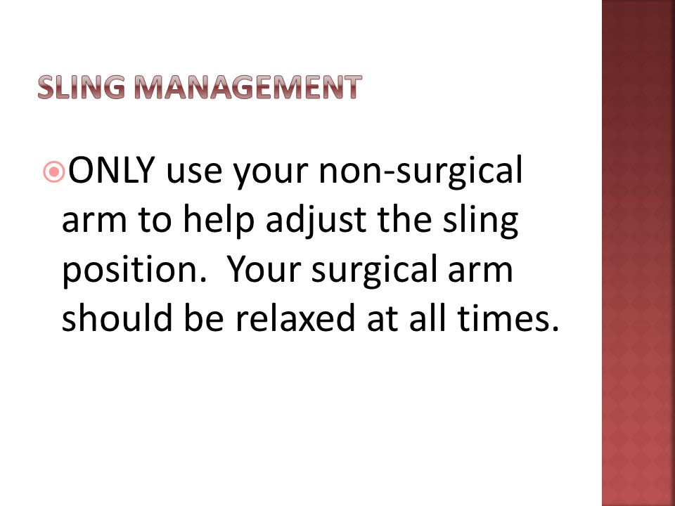  ONLY use your non-surgical arm to help adjust the sling position.