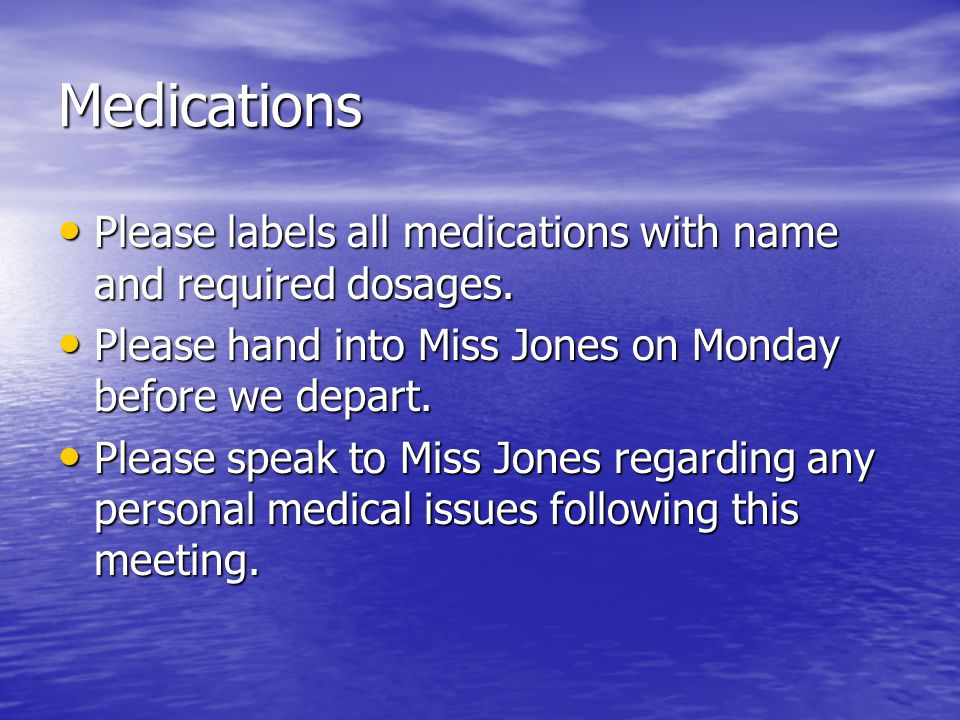 Medications Please labels all medications with name and required dosages. Please labels all medications with name and required dosages. Please hand in
