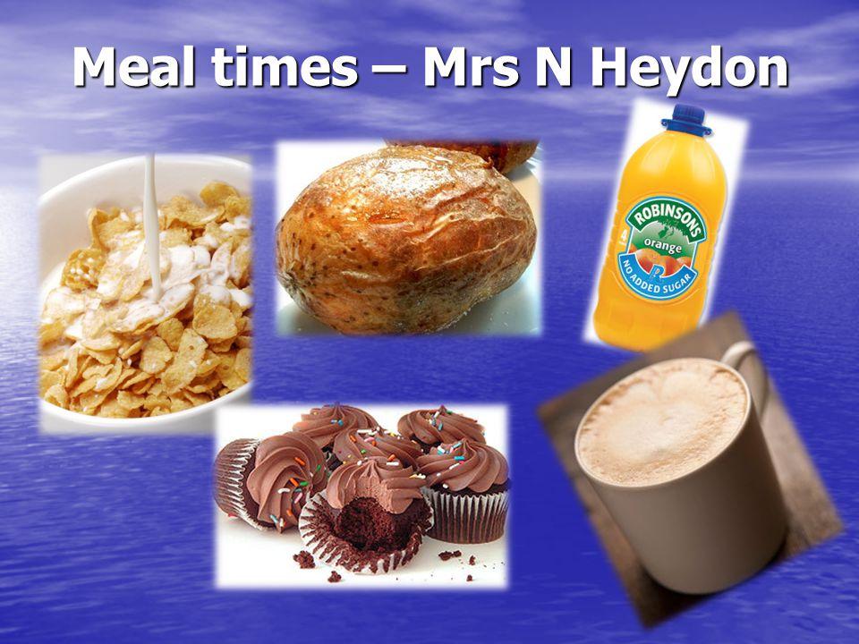 Meal times – Mrs N Heydon