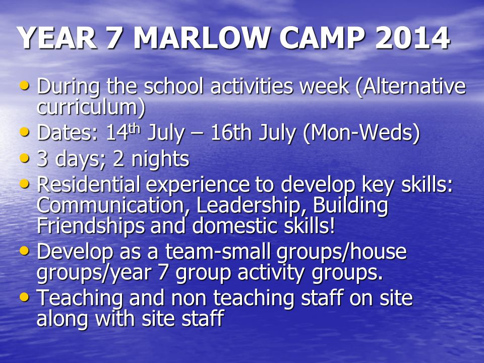 YEAR 7 MARLOW CAMP 2014 During the school activities week (Alternative curriculum) During the school activities week (Alternative curriculum) Dates: 1