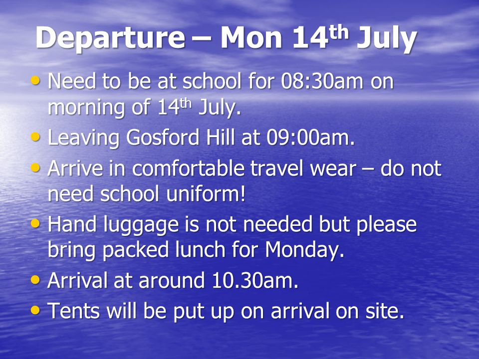 Departure – Mon 14 th July Need to be at school for 08:30am on morning of 14 th July. Need to be at school for 08:30am on morning of 14 th July. Leavi