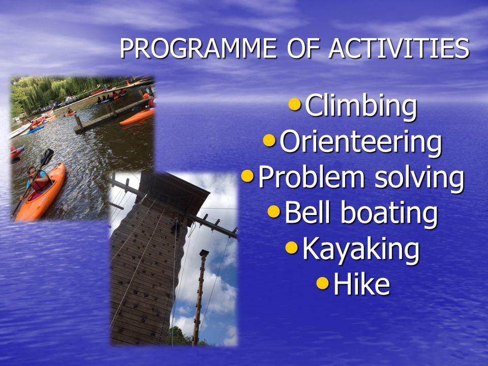 PROGRAMME OF ACTIVITIES Climbing Climbing Orienteering Orienteering Problem solving Problem solving Bell boating Bell boating Kayaking Kayaking Hike Hike