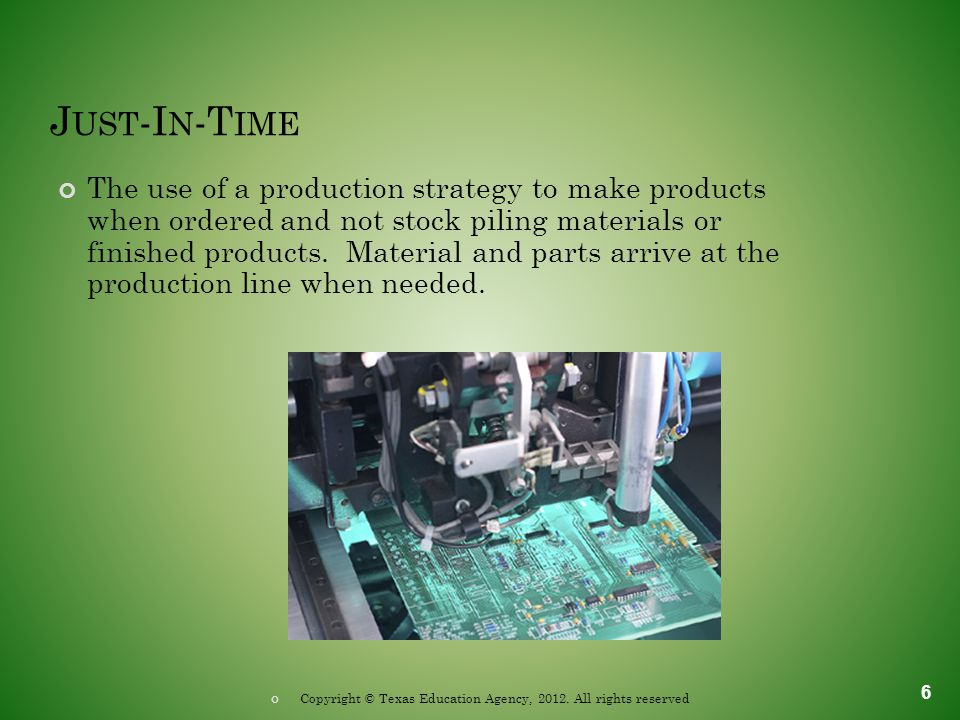J UST -I N -T IME The use of a production strategy to make products when ordered and not stock piling materials or finished products.