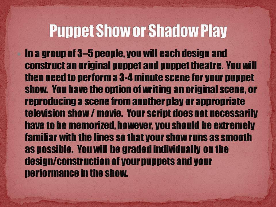 In a group of 3–5 people, you will each design and construct an original puppet and puppet theatre.