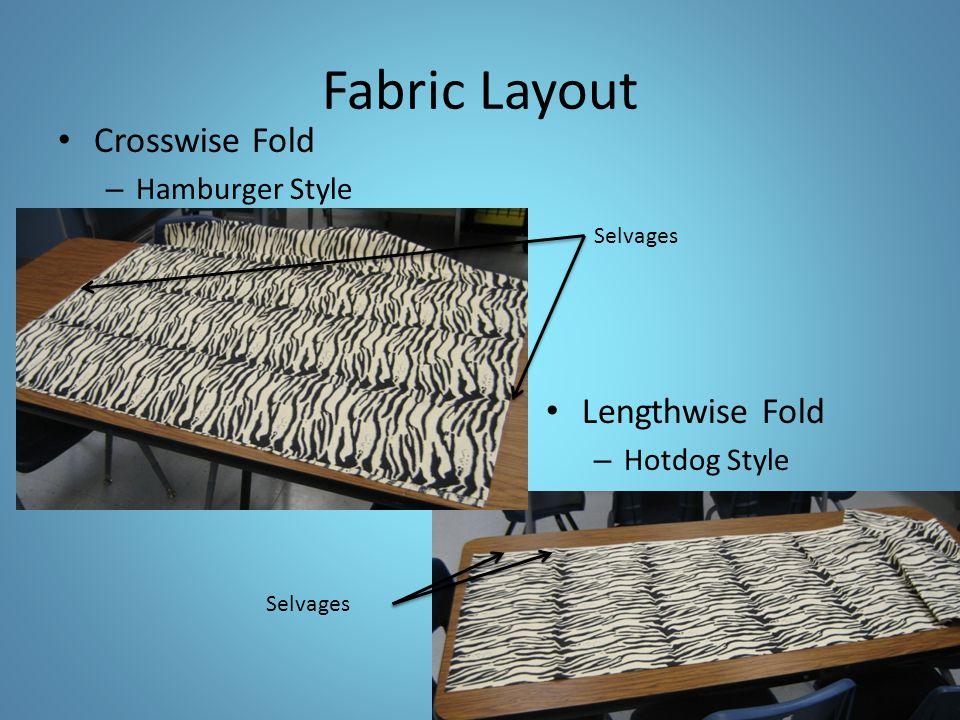 Fabric Layout Crosswise Fold – Hamburger Style Lengthwise Fold – Hotdog Style Selvages