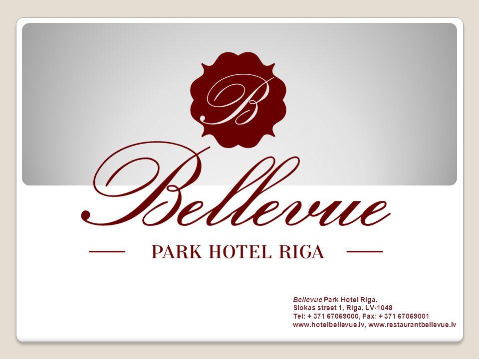 Bellevue Park Hotel Riga, Slokas street 1, Riga, LV-1048 Tel: + 371 67069000, Fax: + 371 67069001 www.hotelbellevue.lv, www.restaurantbellevue.lv