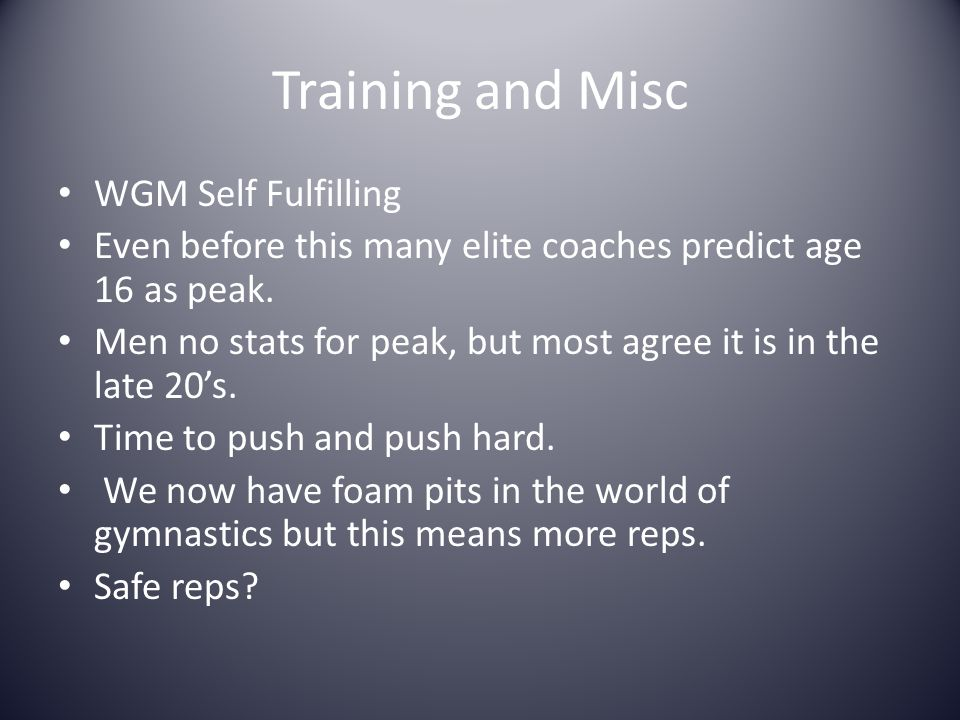 Training and Misc WGM Self Fulfilling Even before this many elite coaches predict age 16 as peak. Men no stats for peak, but most agree it is in the l