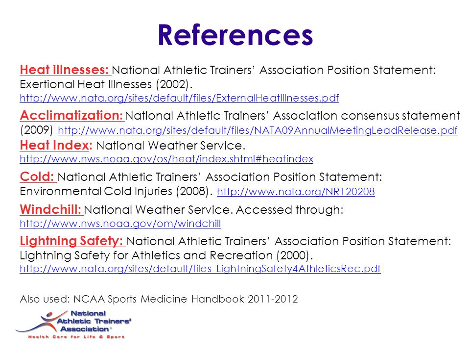 References Heat illnesses: National Athletic Trainers' Association Position Statement: Exertional Heat Illnesses (2002).
