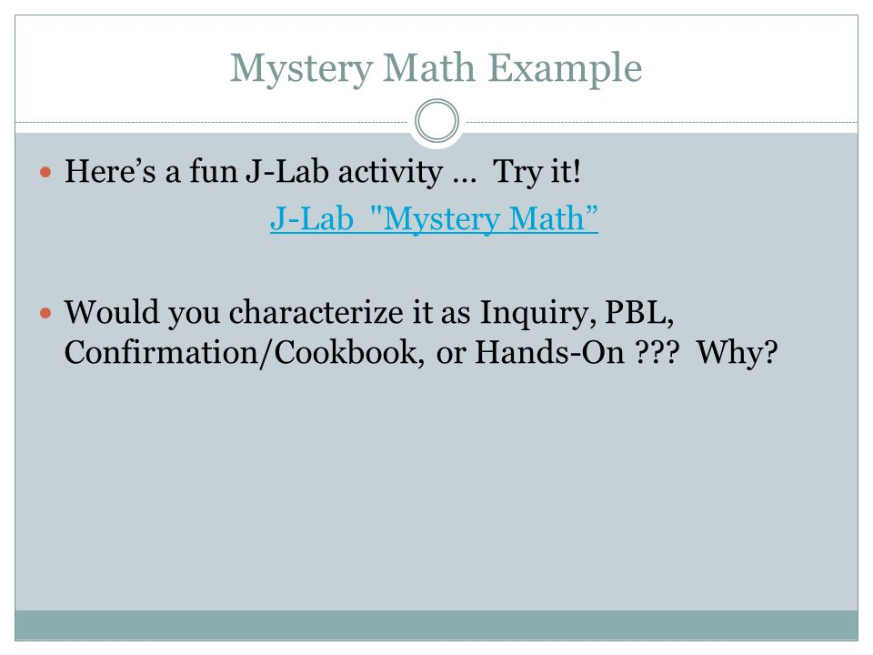 Mystery Math Example Here's a fun J-Lab activity … Try it.