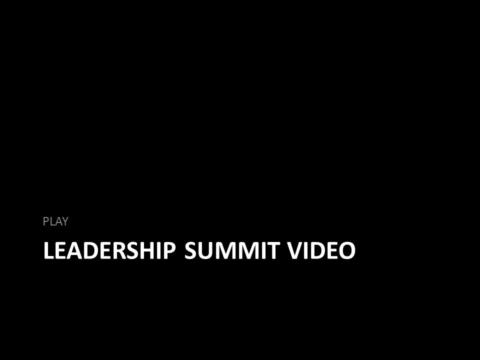 LEADERSHIP SUMMIT VIDEO PLAY