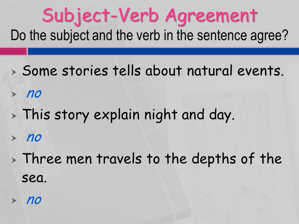 Subject-Verb Agreement Subject-Verb Agreement Do the subject and the verb in the sentence agree.