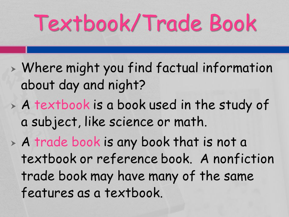 Textbook/Trade Book  These books are usually organized into units or chapters.