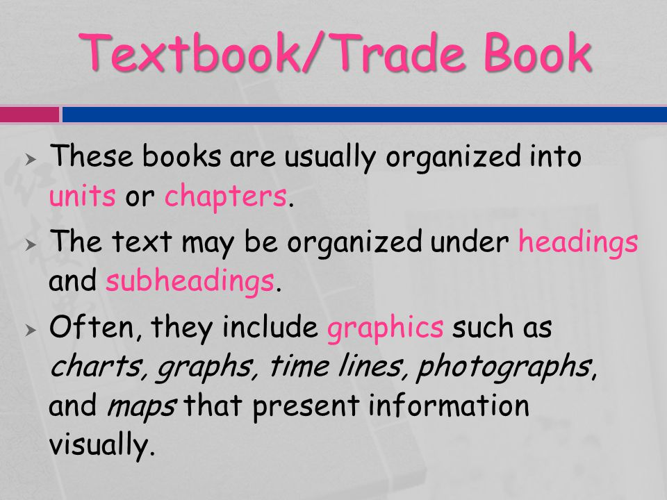 Textbook/Trade Book  Some books also include other features such as chapter previews and summaries, glossaries, prefaces, appendices, and indexes.