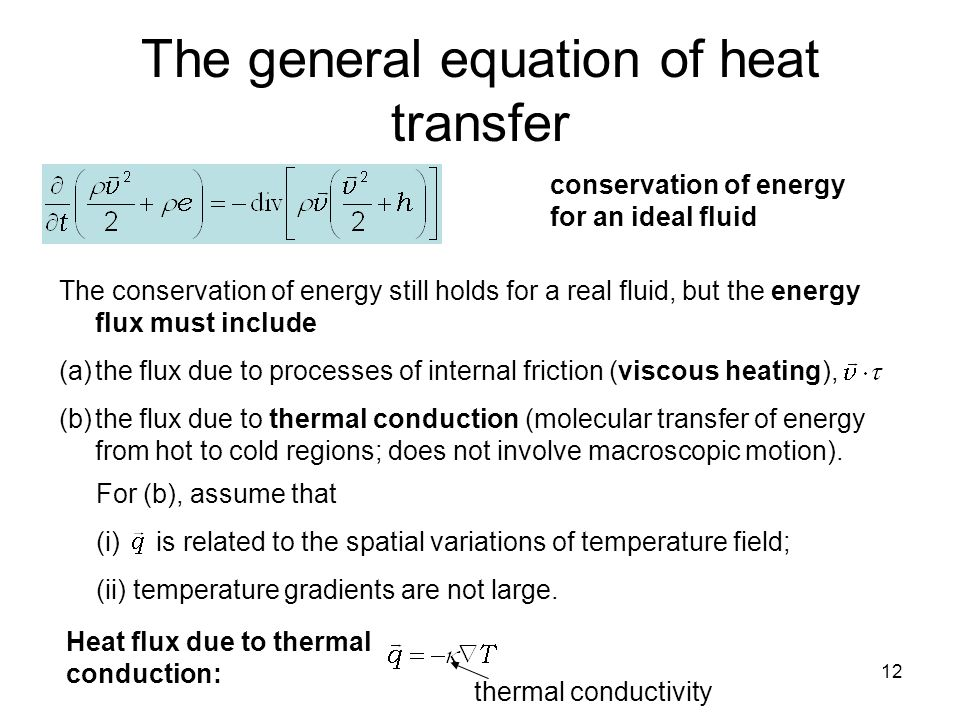 13 viscous heating heat conduction The conservation of energy law for a real fluid We will re-write this equation by using (1) (2) (3) (4) -- continuity equation -- Navier-Stokes equation -- 1 st law of thermodynamics -- 1 st law of thermodynamics in terms of enthalpy e, h and S are the internal energy, enthalpy and entropy per unit mass
