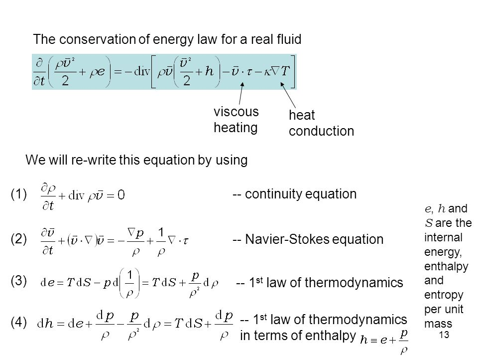 13 viscous heating heat conduction The conservation of energy law for a real fluid We will re-write this equation by using (1) (2) (3) (4) -- continui