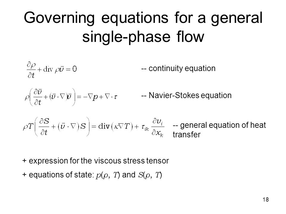 18 Governing equations for a general single-phase flow -- continuity equation -- Navier-Stokes equation -- general equation of heat transfer + express