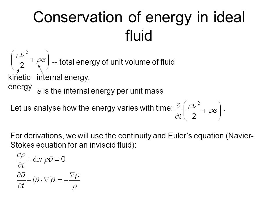 and the 1 st law of thermodynamics (applied for a fluid particle of unit mass, V =1/ ρ ): (differentiation of a product) (use of continuity equation) (use of Euler's equation) Next, we will use the following vector identity (to re-write the first term): 1: 2: Equation (1) takes the following form: (use of continuity equation)