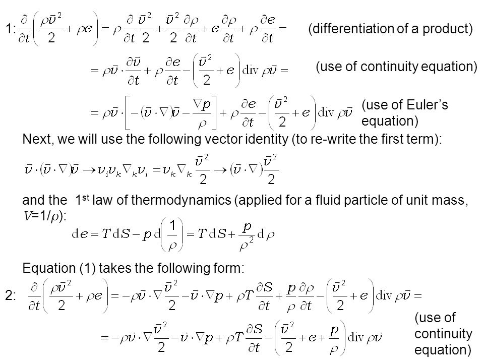 If a fluid particle moves reversibly (without loss or dissipation of energy), then We will also use the enthalpy per unit mass ( V =1/ ρ ) defined as 3: Equation (2) will now read