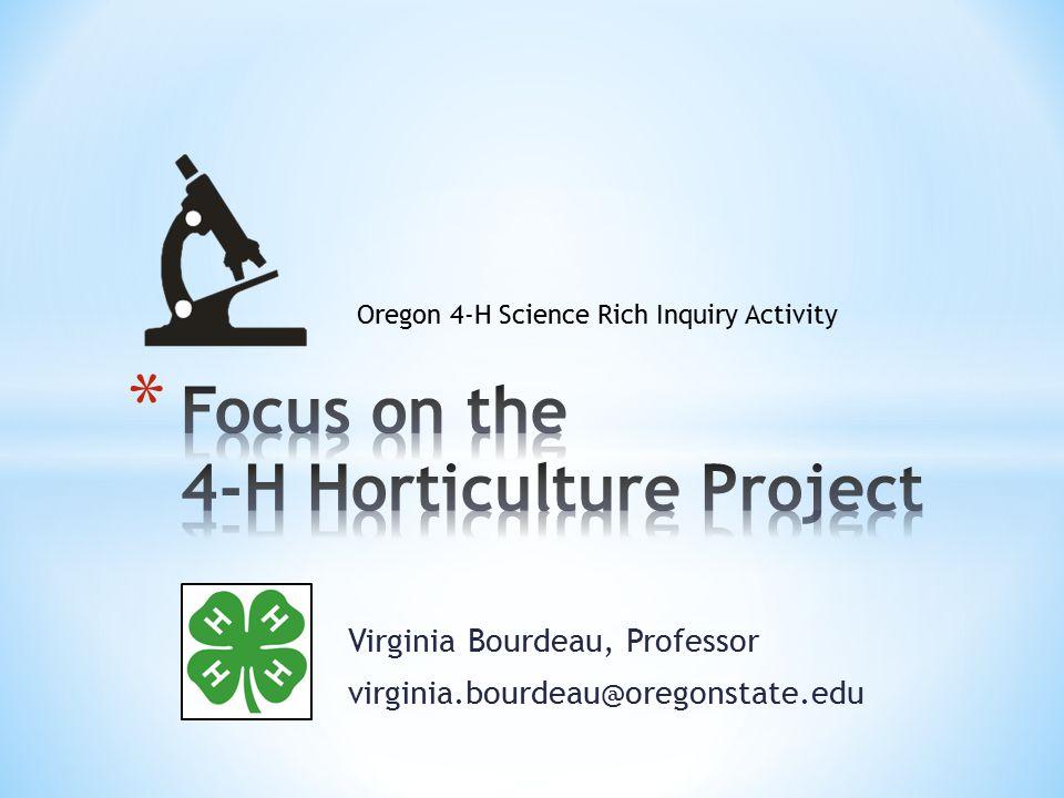 Virginia Bourdeau, Professor virginia.bourdeau@oregonstate.edu Oregon 4-H Science Rich Inquiry Activity