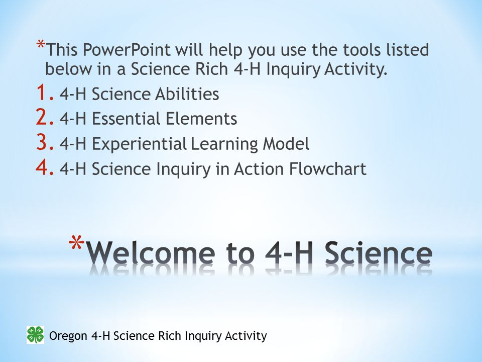 Oregon 4-H Science Rich Inquiry Activity * This PowerPoint will help you use the tools listed below in a Science Rich 4-H Inquiry Activity.