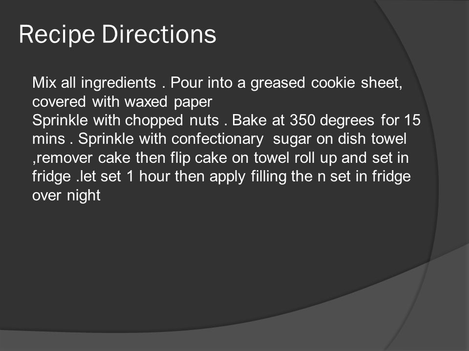 Recipe Directions Mix all ingredients. Pour into a greased cookie sheet, covered with waxed paper Sprinkle with chopped nuts. Bake at 350 degrees for