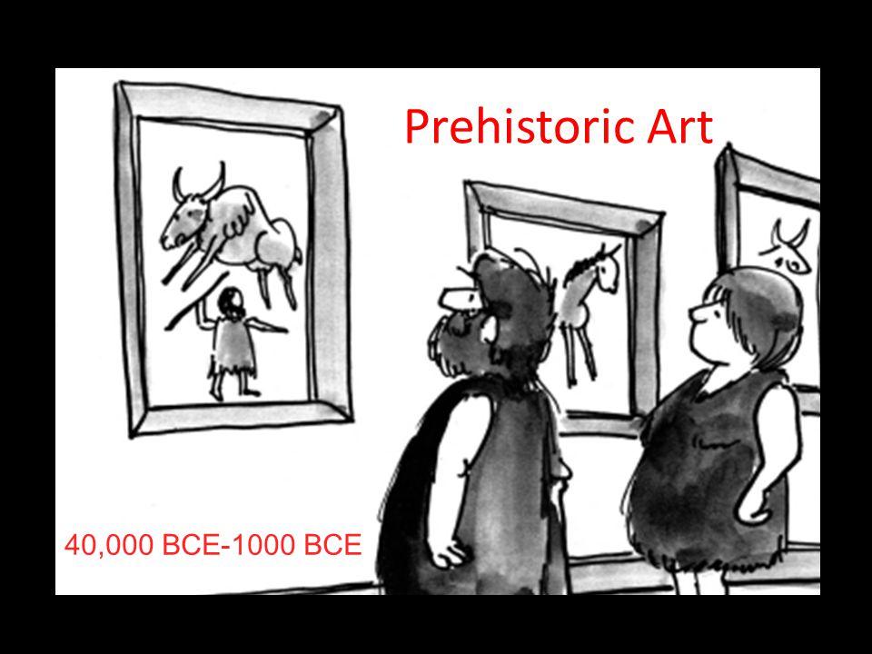 Prehistoric Art 40,000 BCE-1000 BCE