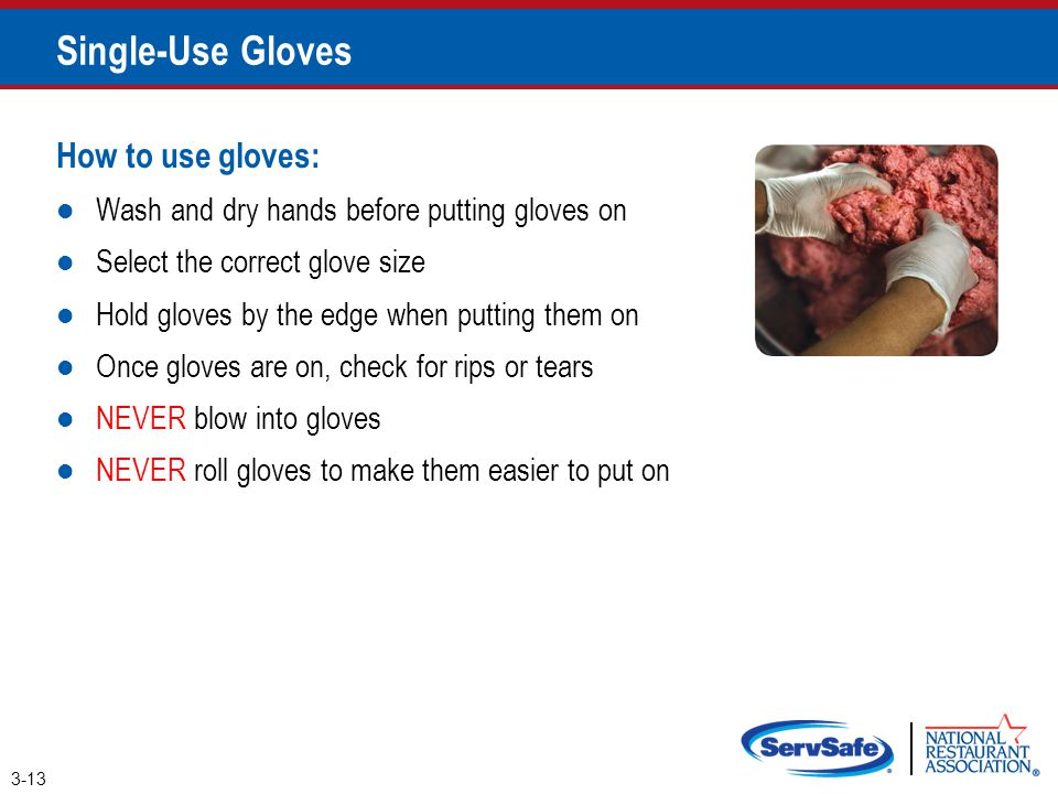 Single-Use Gloves How to use gloves: Wash and dry hands before putting gloves on Select the correct glove size Hold gloves by the edge when putting th