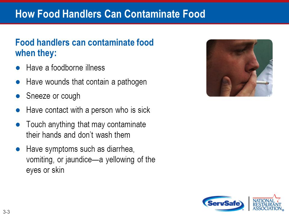 How Food Handlers Can Contaminate Food Food handlers can contaminate food when they: Have a foodborne illness Have wounds that contain a pathogen Snee