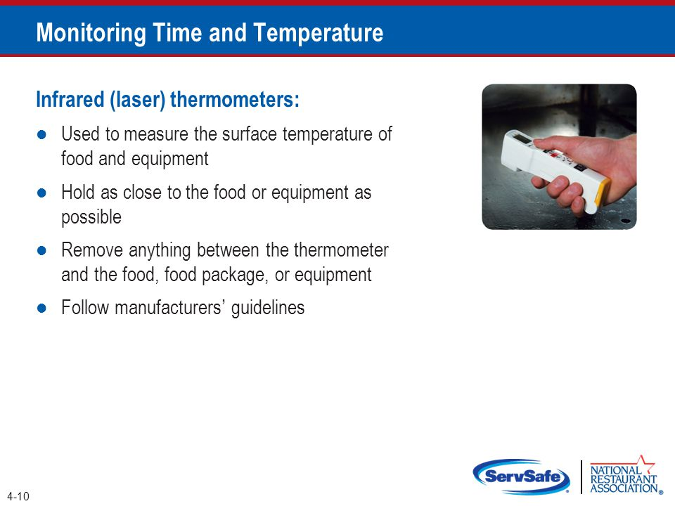 Infrared (laser) thermometers: Used to measure the surface temperature of food and equipment Hold as close to the food or equipment as possible Remove